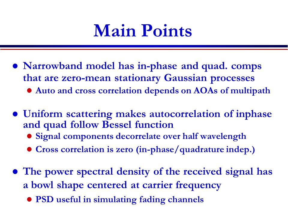 Main Points Narrowband model has in-phase and quad. comps that are zero-mean stationary Gaussian processes.