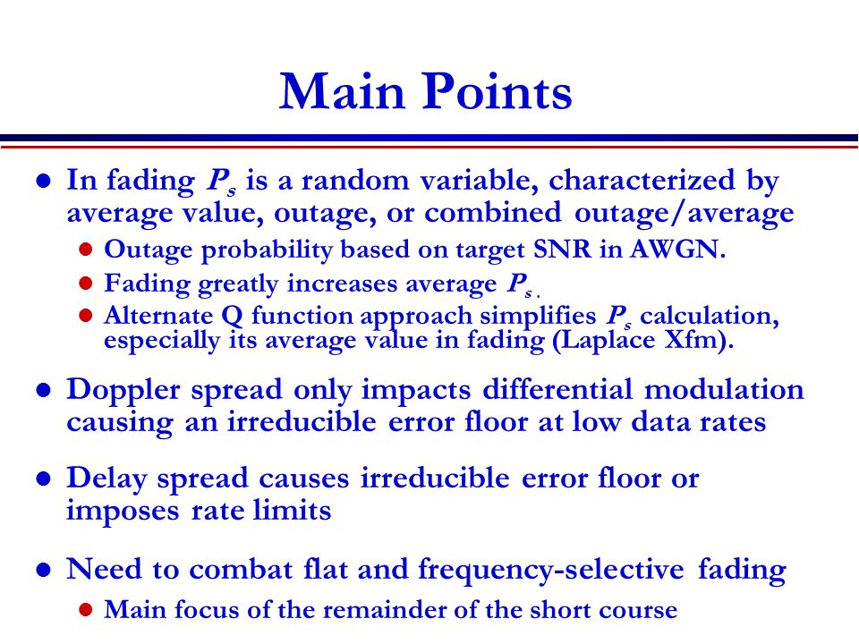 Main Points In fading Ps is a random variable, characterized by average value, outage, or combined outage/average.