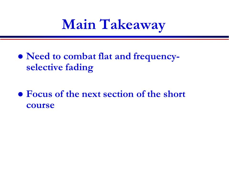 Main Takeaway Need to combat flat and frequency-selective fading