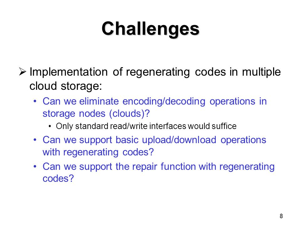 Challenges Implementation of regenerating codes in multiple cloud storage: Can we eliminate encoding/decoding operations in storage nodes (clouds)