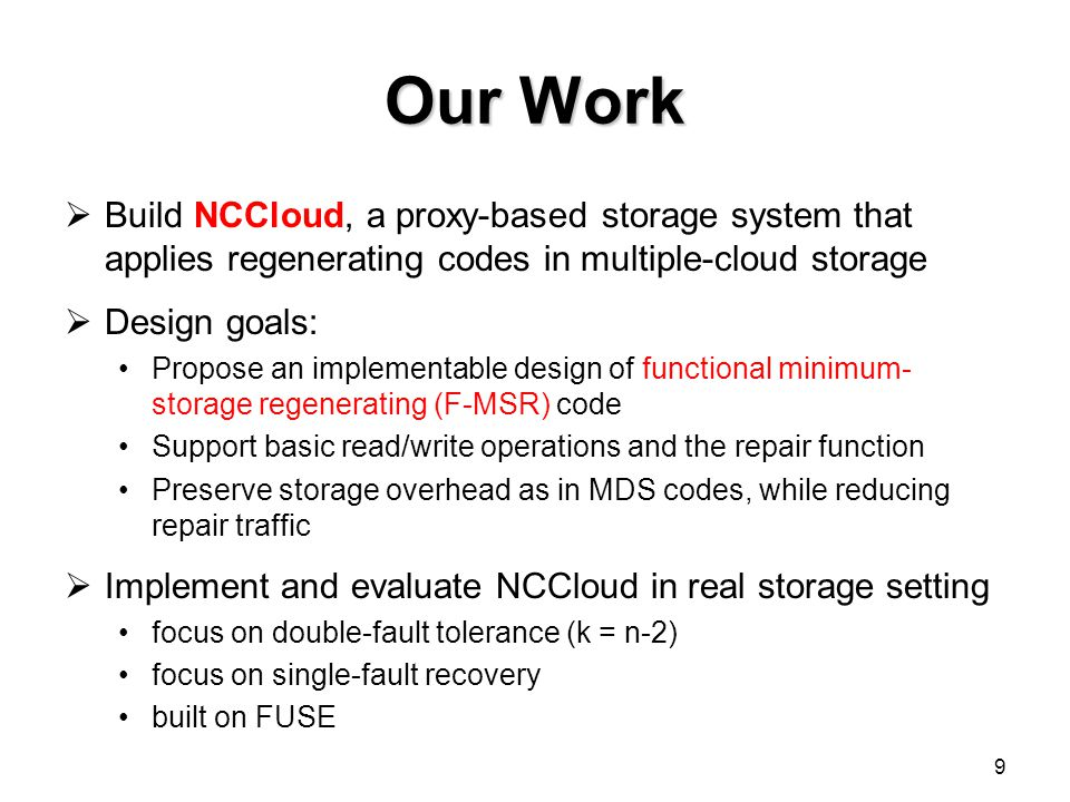 Our Work Build NCCloud, a proxy-based storage system that applies regenerating codes in multiple-cloud storage.