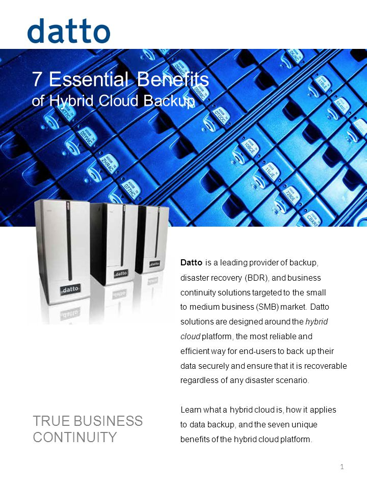 7 Essential Benefits of Hybrid Cloud Backup TRUE BUSINESS CONTINUITY