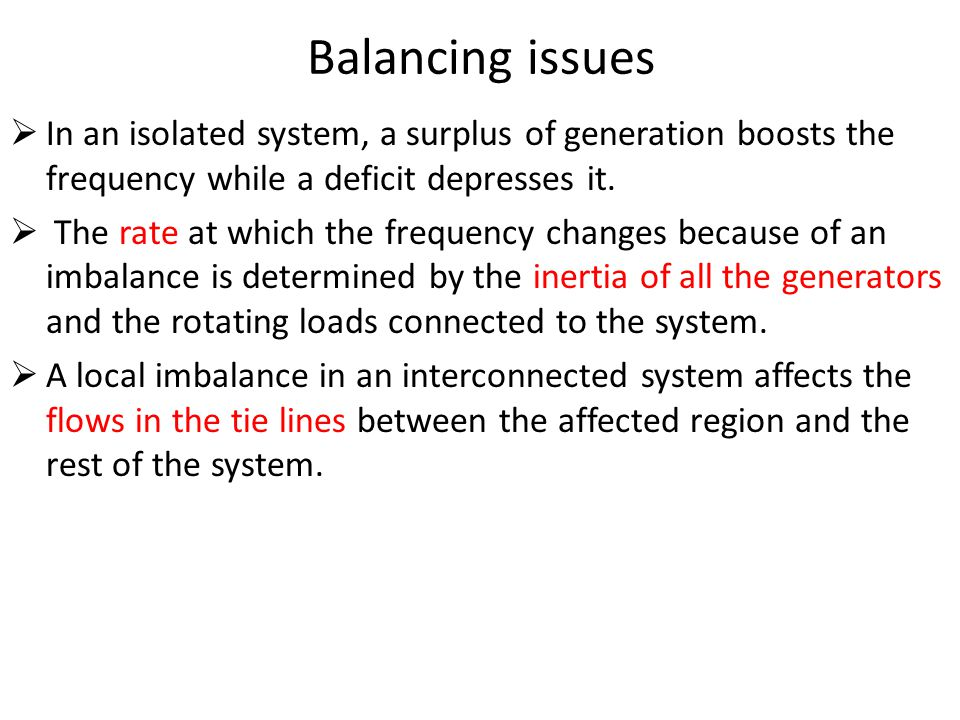 Balancing issues In an isolated system, a surplus of generation boosts the frequency while a deficit depresses it.