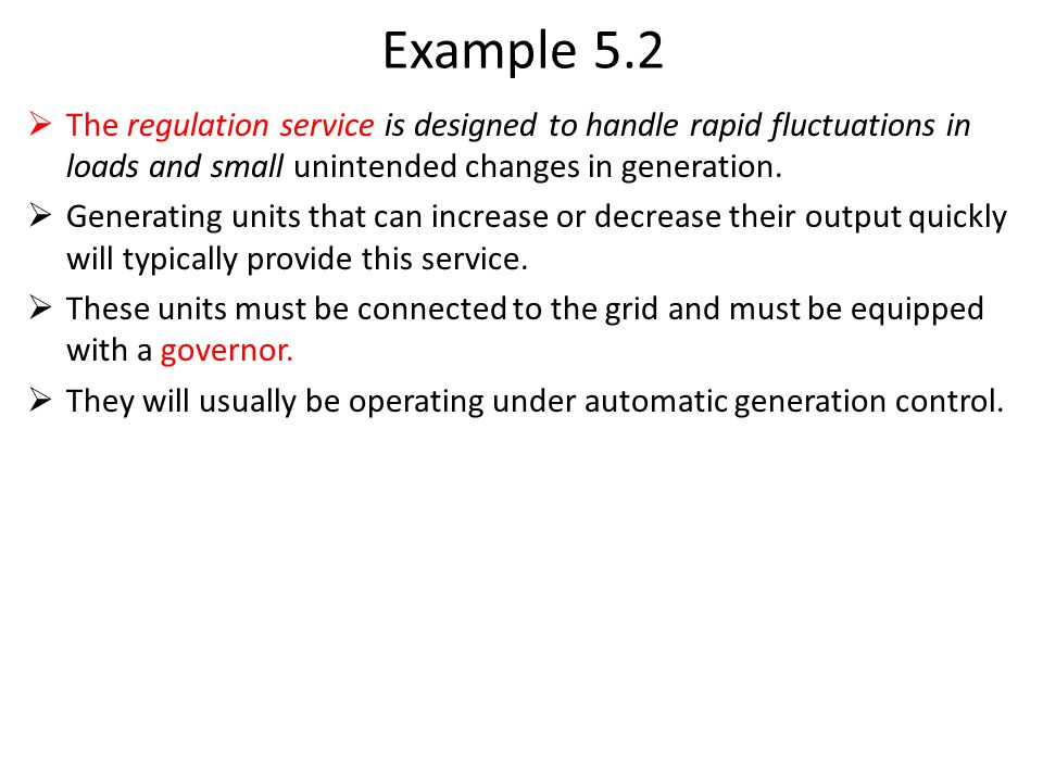 Example 5.2 The regulation service is designed to handle rapid fluctuations in loads and small unintended changes in generation.