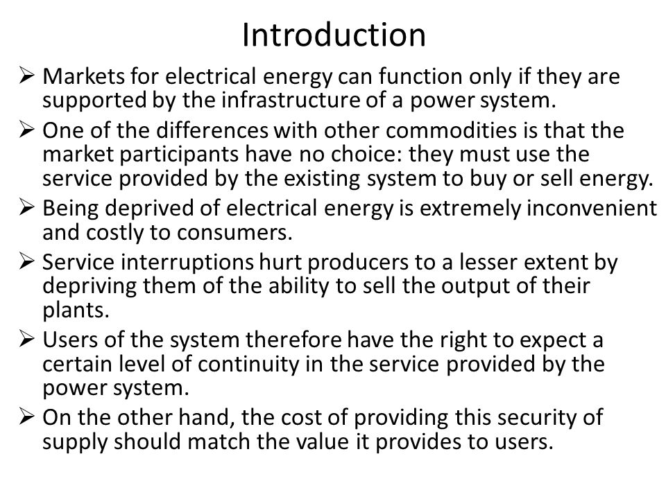 Introduction Markets for electrical energy can function only if they are supported by the infrastructure of a power system.