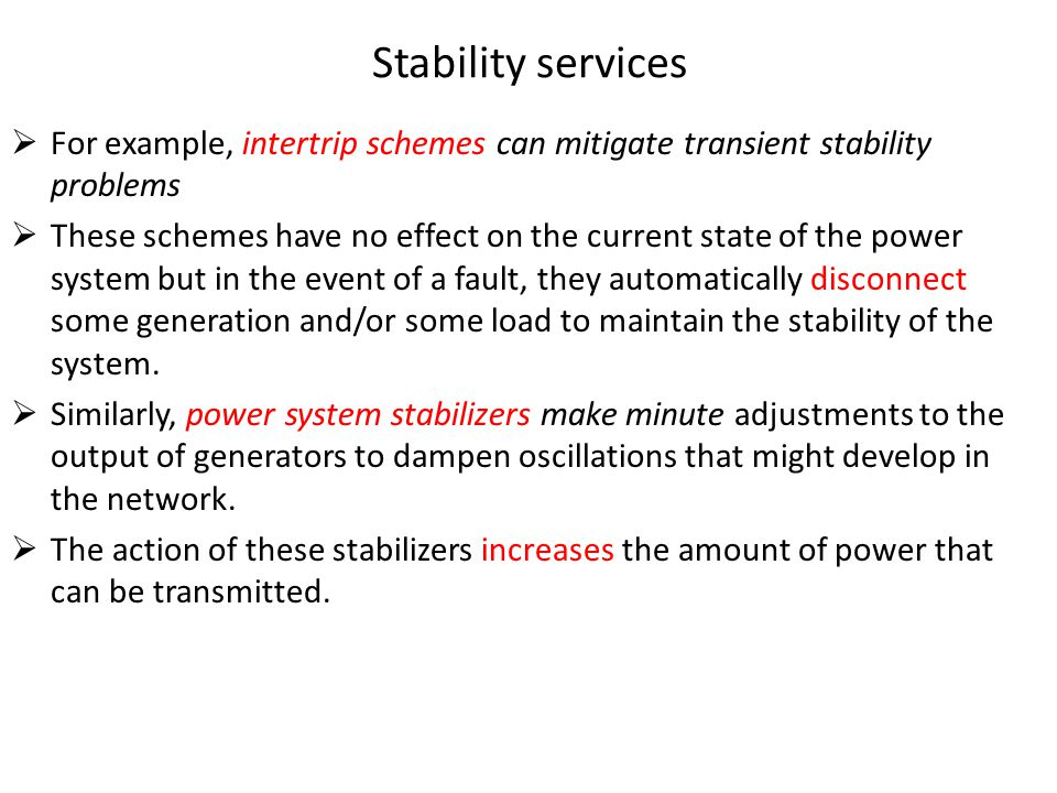 Stability services For example, intertrip schemes can mitigate transient stability problems.
