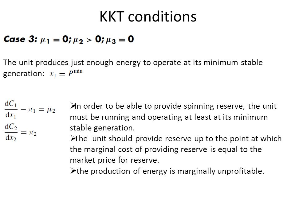 KKT conditions The unit produces just enough energy to operate at its minimum stable generation: