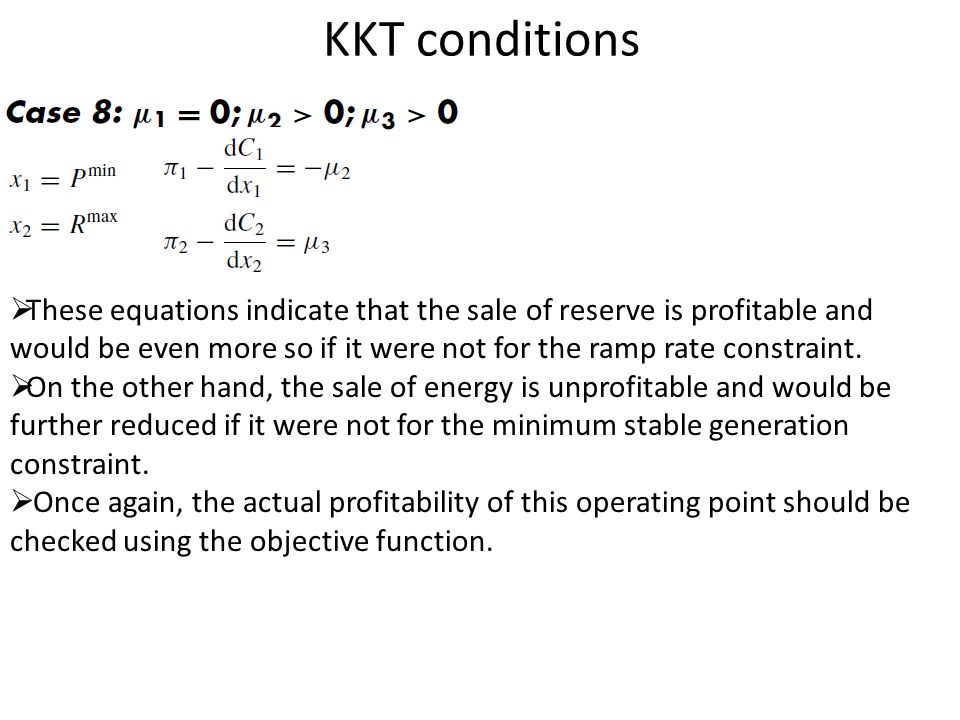 KKT conditions These equations indicate that the sale of reserve is profitable and would be even more so if it were not for the ramp rate constraint.