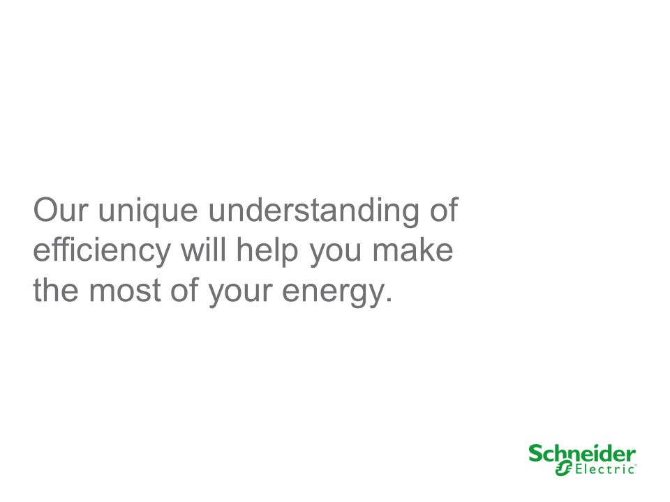 Our unique understanding of efficiency will help you make the most of your energy.
