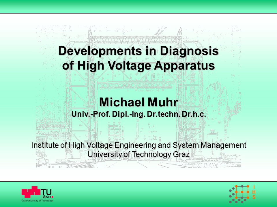 Developments in Diagnosis of High Voltage Apparatus Michael Muhr Univ