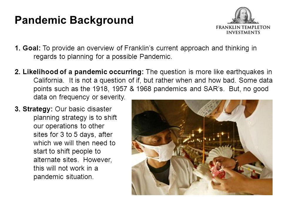 Pandemic Background 1. Goal: To provide an overview of Franklin's current approach and thinking in regards to planning for a possible Pandemic.