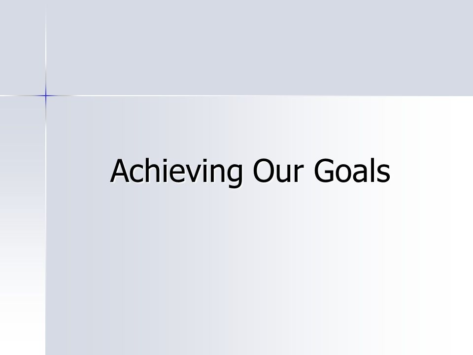 Achieving Our Goals