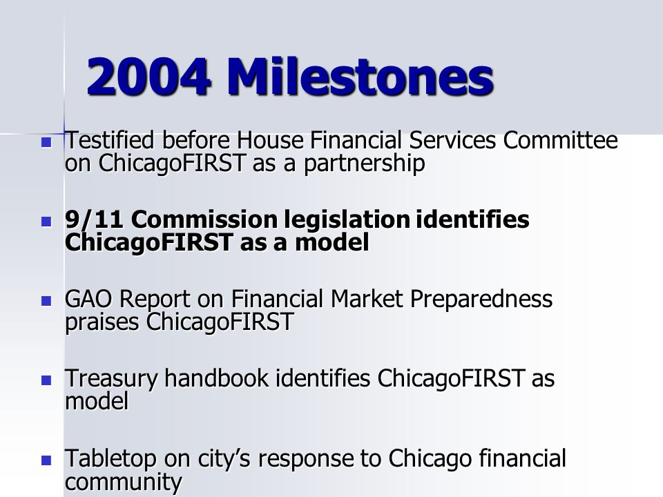 2004 Milestones Testified before House Financial Services Committee on ChicagoFIRST as a partnership.