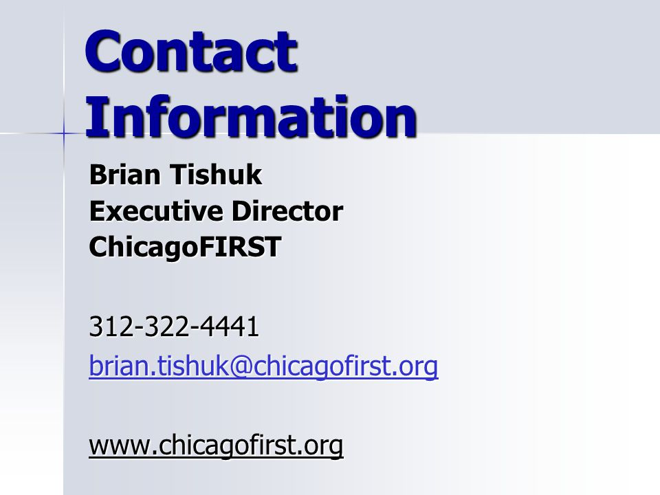 Contact Information Brian Tishuk. Executive Director. ChicagoFIRST. 312-322-4441. brian.tishuk@chicagofirst.org.