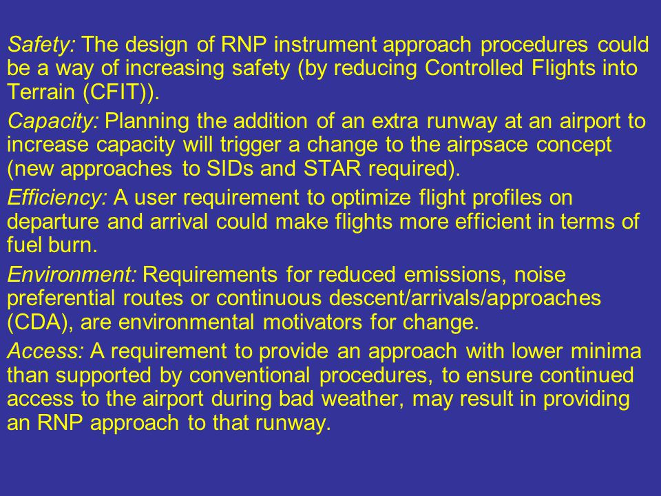 Safety: The design of RNP instrument approach procedures could be a way of increasing safety (by reducing Controlled Flights into Terrain (CFIT)).