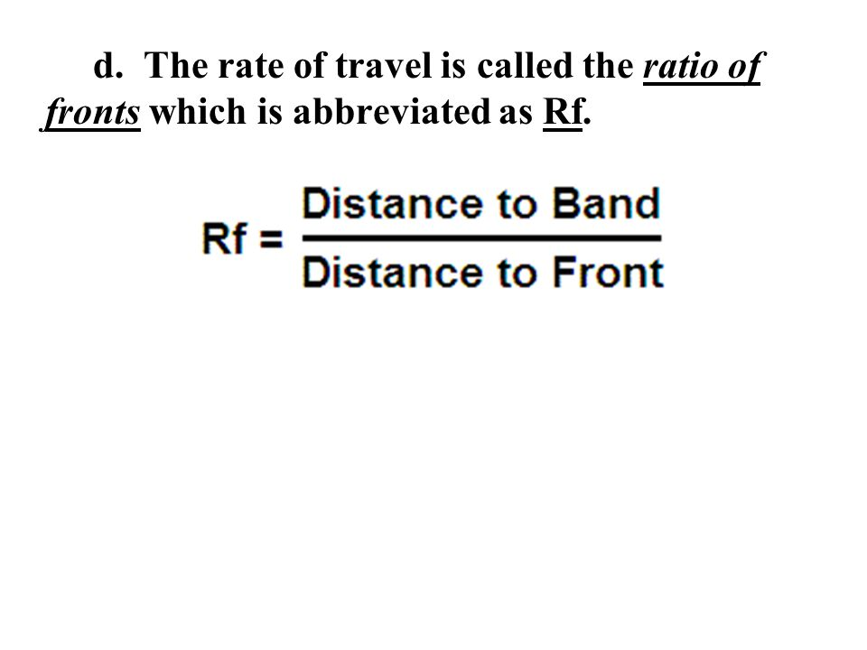 d. The rate of travel is called the ratio of fronts which is abbreviated as Rf.