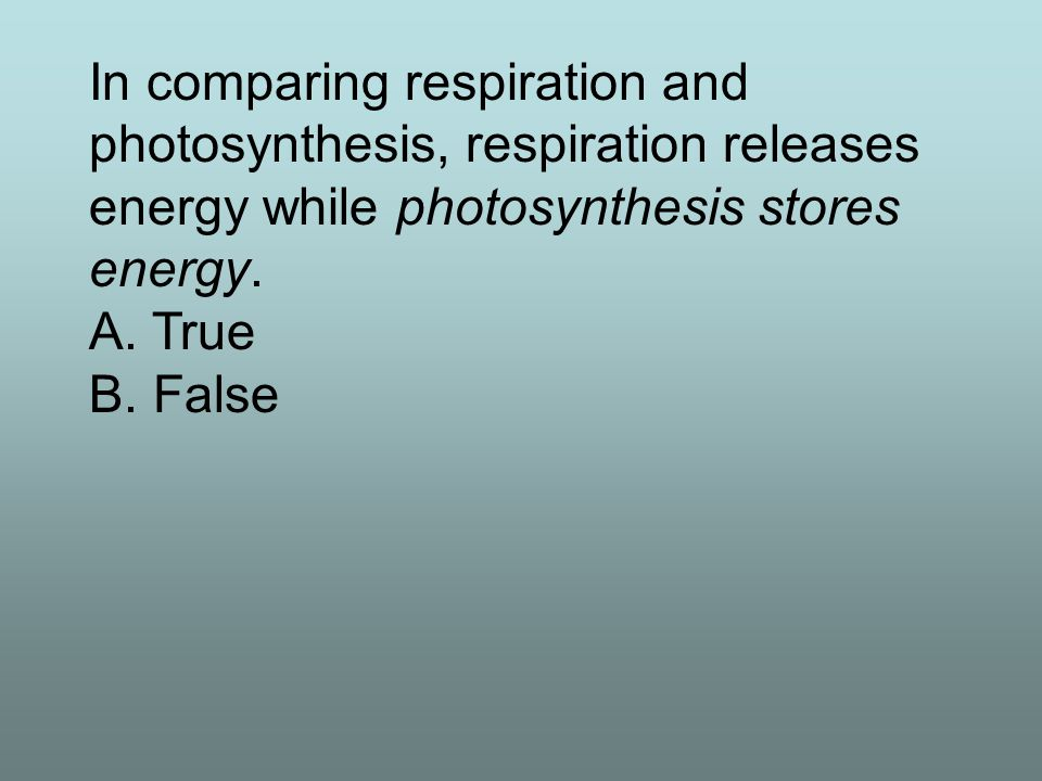 In comparing respiration and photosynthesis, respiration releases energy while photosynthesis stores energy.
