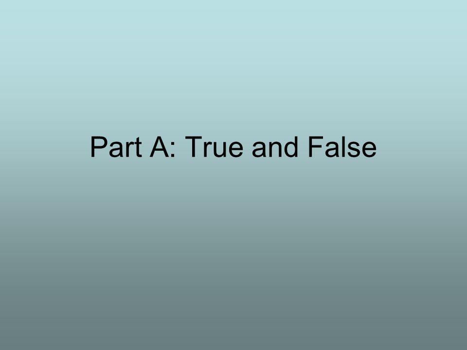 Part A: True and False