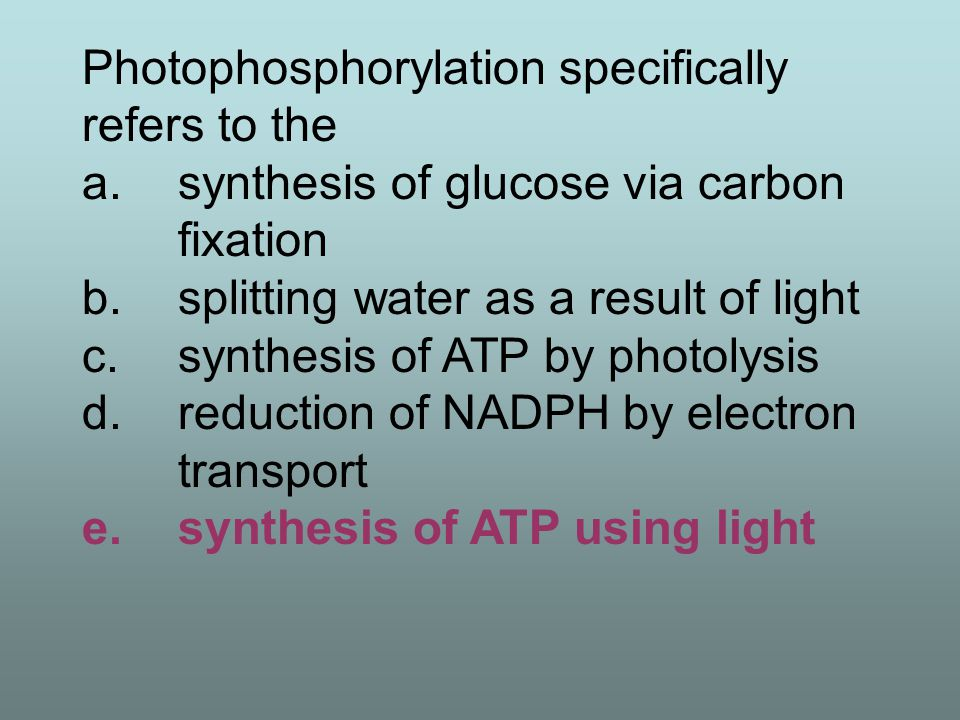 Photophosphorylation specifically refers to the