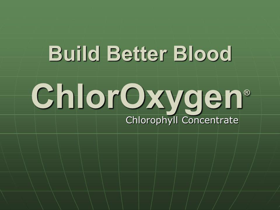 Build Better Blood ChlorOxygen®