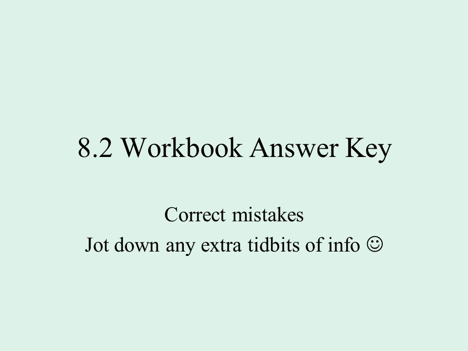 Correct mistakes Jot down any extra tidbits of info 