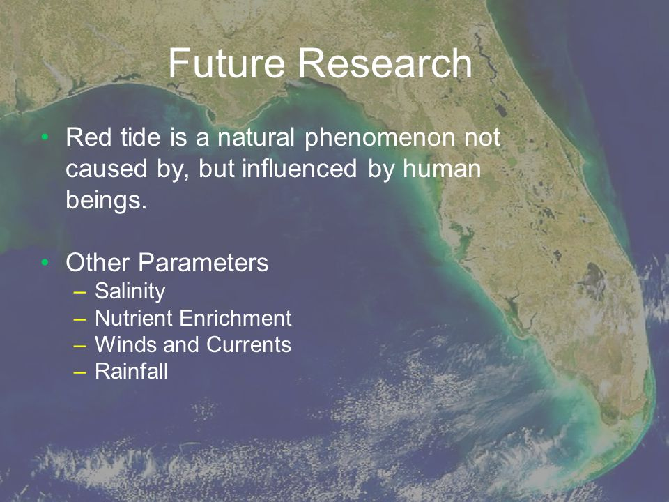 Future Research Red tide is a natural phenomenon not caused by, but influenced by human beings. Other Parameters.