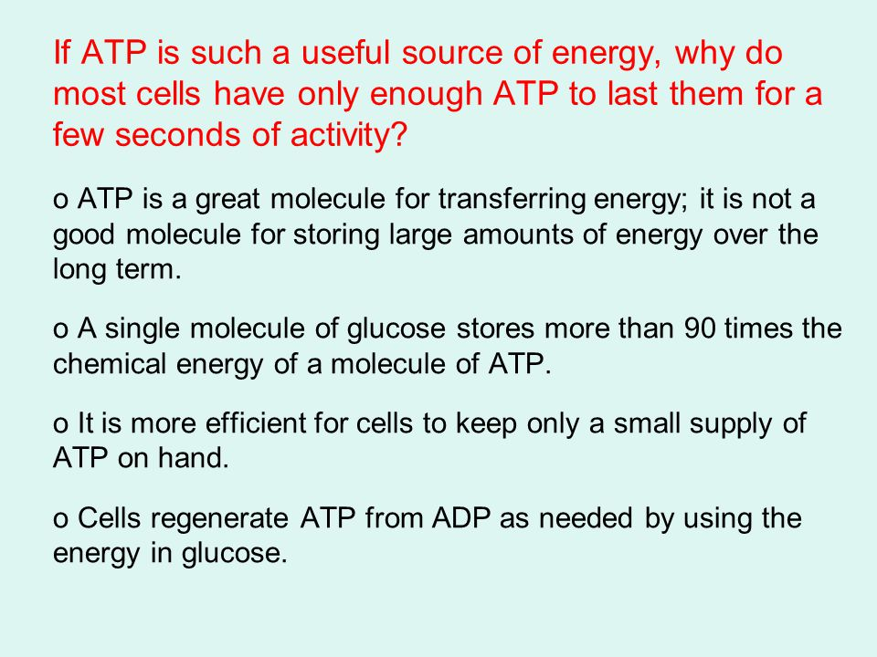 If ATP is such a useful source of energy, why do most cells have only enough ATP to last them for a few seconds of activity