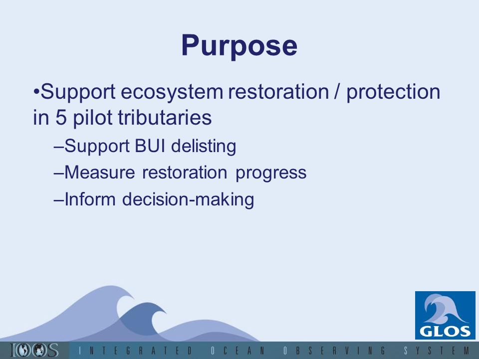 Purpose Support ecosystem restoration / protection in 5 pilot tributaries. Support BUI delisting. Measure restoration progress.