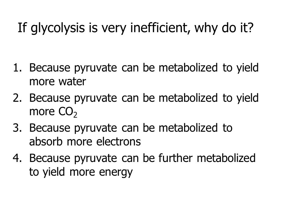 If glycolysis is very inefficient, why do it