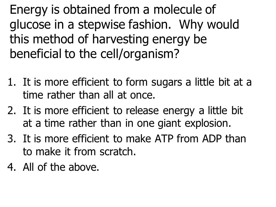 Energy is obtained from a molecule of glucose in a stepwise fashion