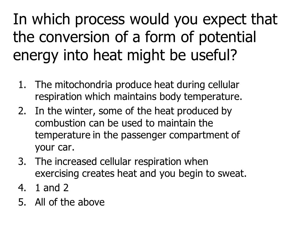 In which process would you expect that the conversion of a form of potential energy into heat might be useful