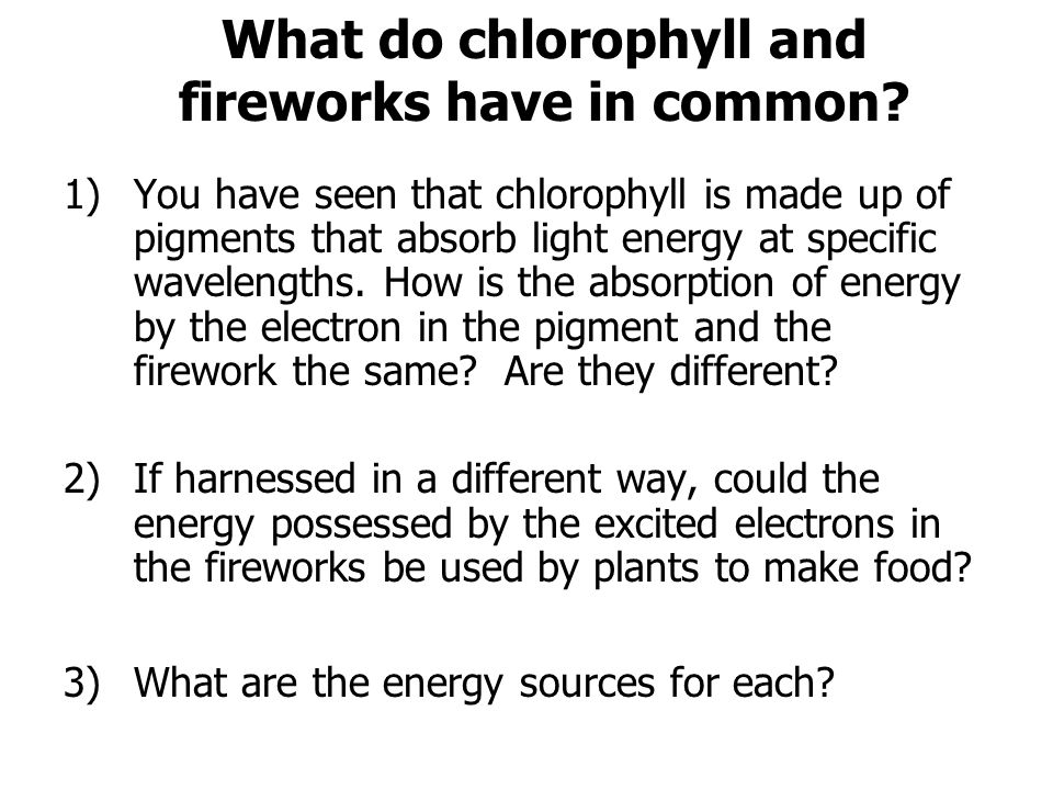 What do chlorophyll and fireworks have in common