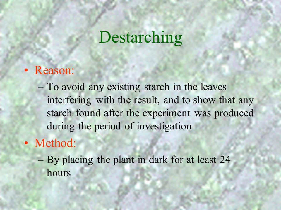 Destarching Reason: Method: