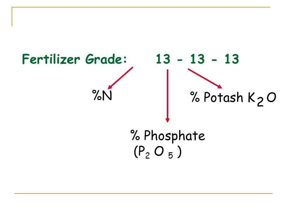 Fertilizer Grade: 13 - 13 - 13 %N % Potash K O 2 % Phosphate (P2 O 5 )
