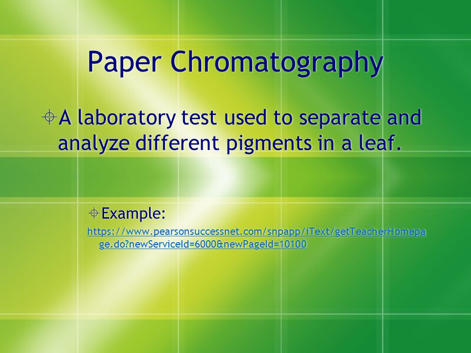 Paper Chromatography A laboratory test used to separate and analyze different pigments in a leaf. Example: