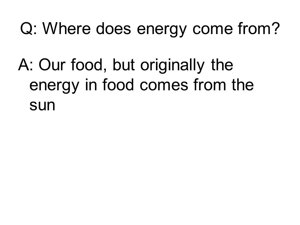 Q: Where does energy come from