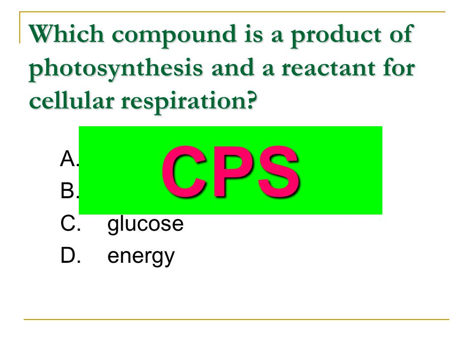 Which compound is a product of photosynthesis and a reactant for cellular respiration