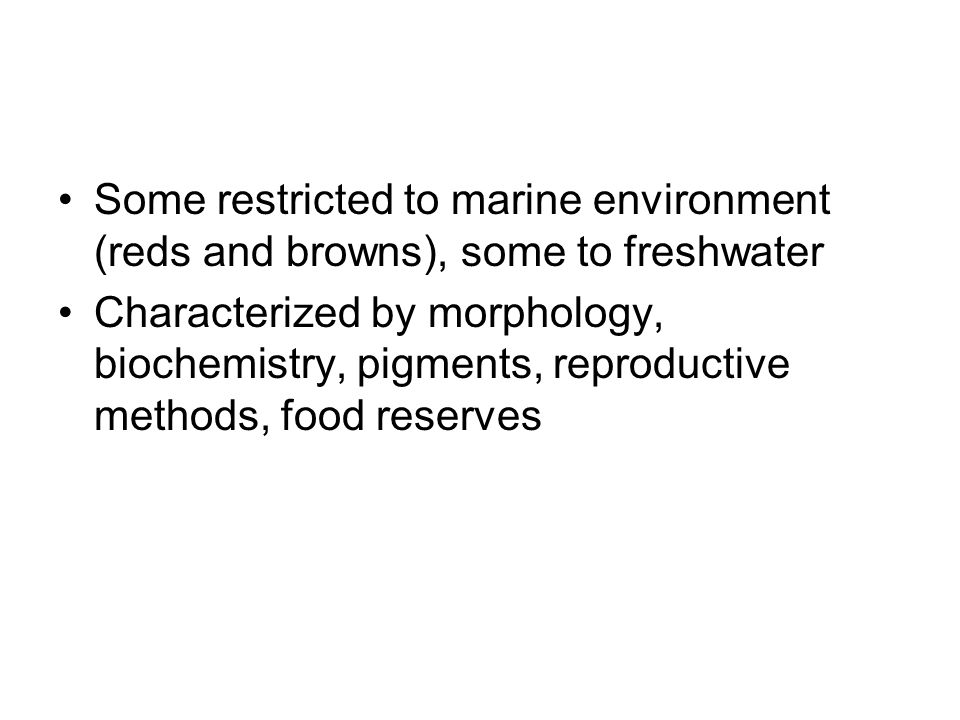 Some restricted to marine environment (reds and browns), some to freshwater