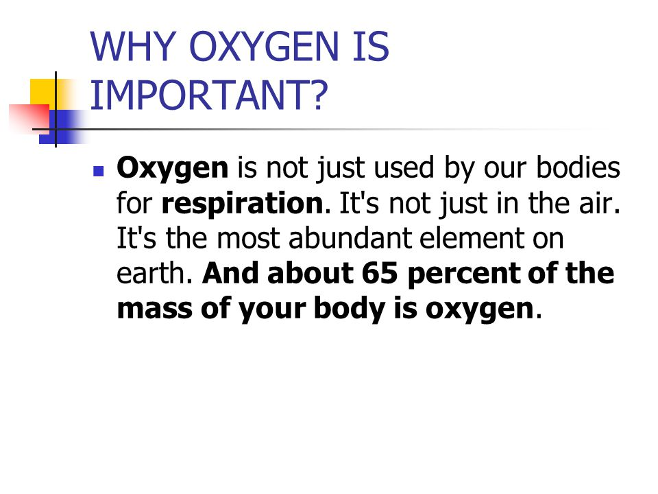 WHY OXYGEN IS IMPORTANT