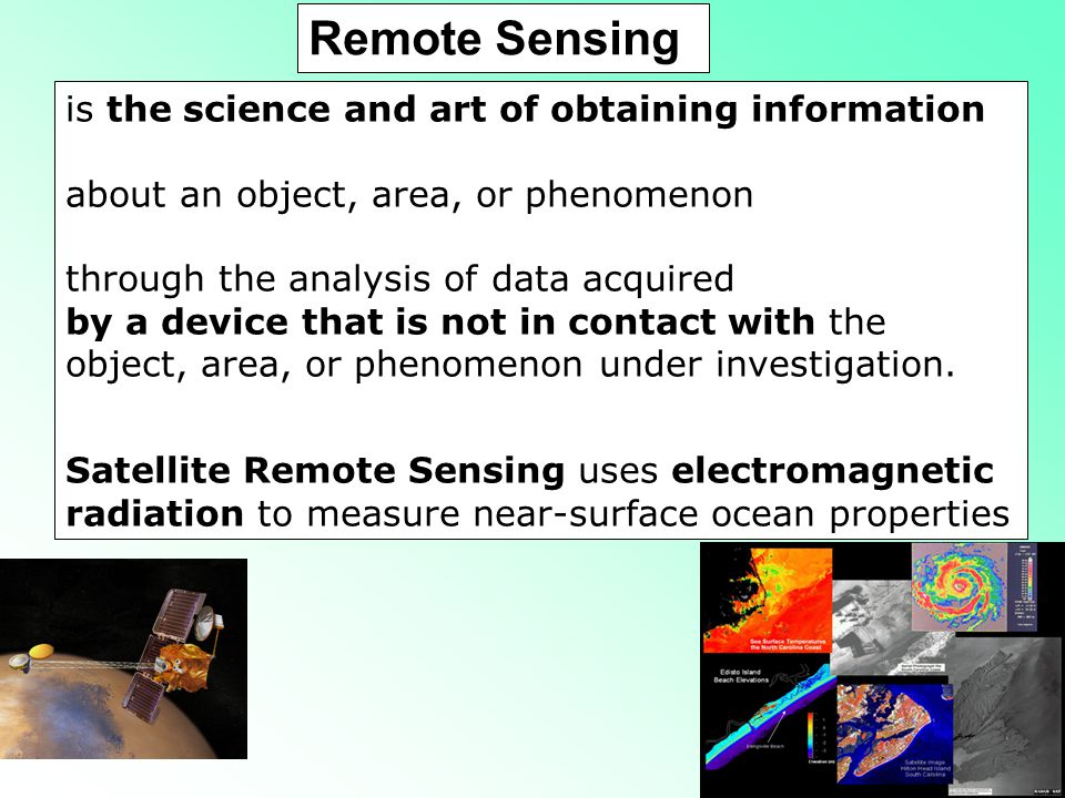 Remote Sensing is the science and art of obtaining information