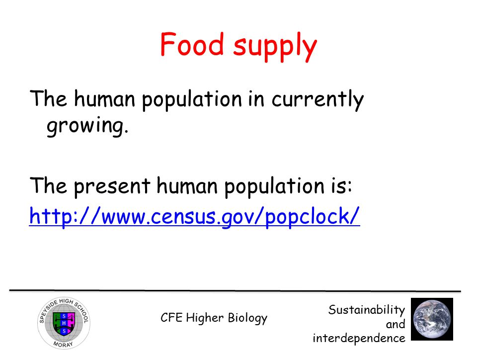 Food supply The human population in currently growing.