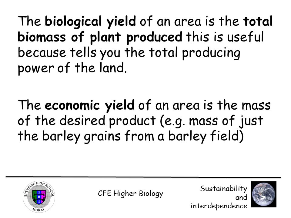 The biological yield of an area is the total biomass of plant produced this is useful because tells you the total producing power of the land.