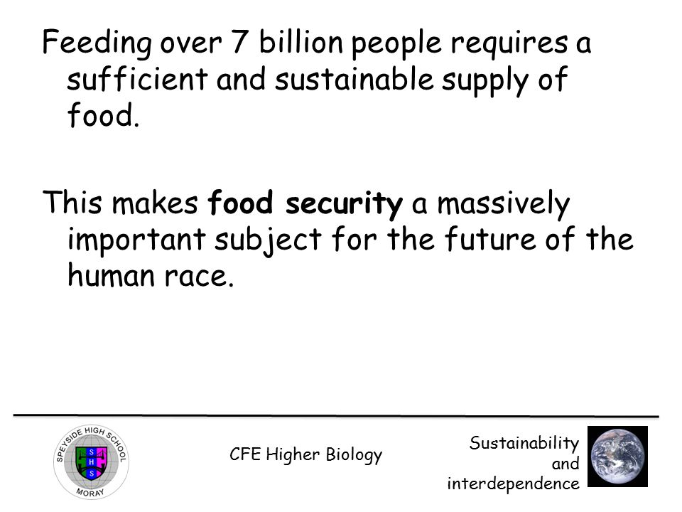 Feeding over 7 billion people requires a sufficient and sustainable supply of food.