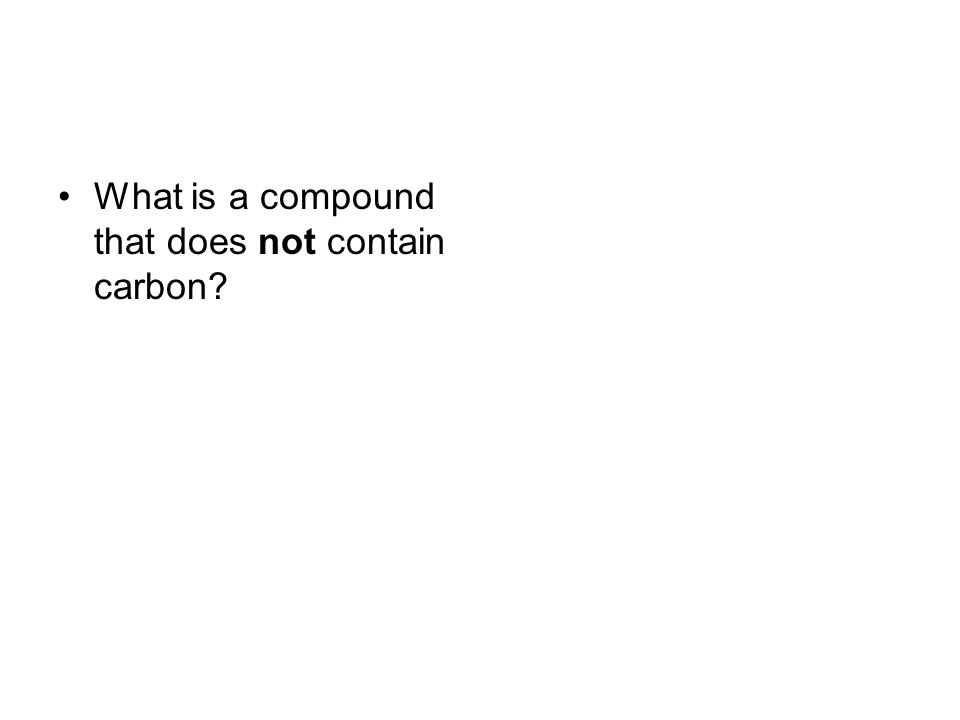 What is a compound that does not contain carbon