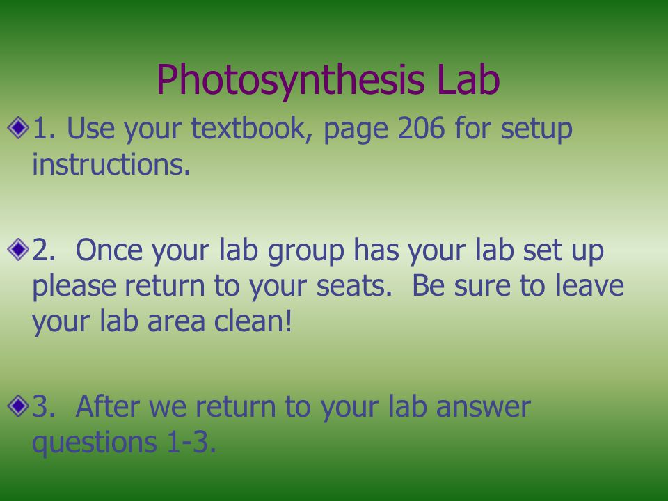 Photosynthesis Lab 1. Use your textbook, page 206 for setup instructions.