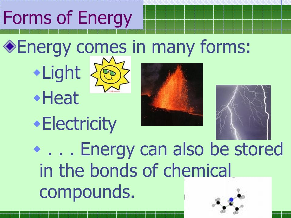 Forms of Energy Energy comes in many forms: Light.