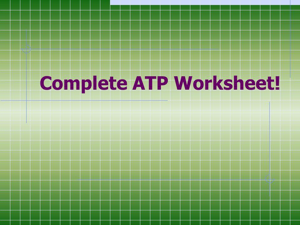Complete ATP Worksheet!