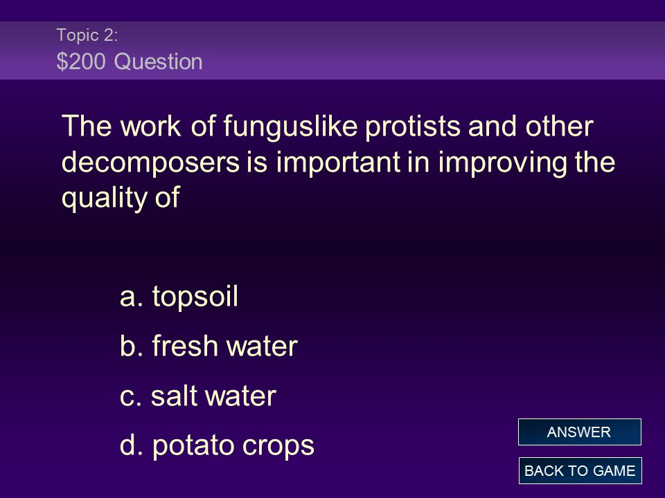 Topic 2: $200 Question The work of funguslike protists and other decomposers is important in improving the quality of.