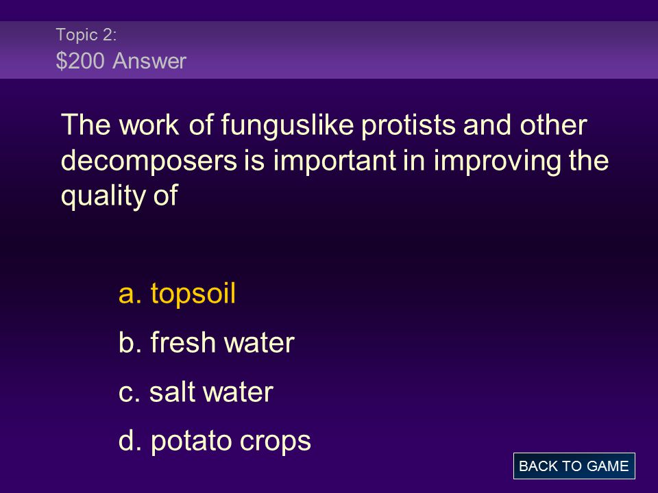Topic 2: $200 Answer The work of funguslike protists and other decomposers is important in improving the quality of.