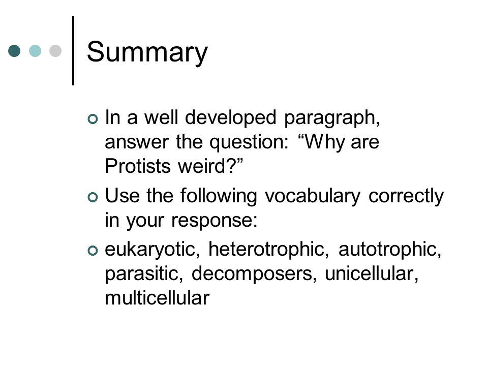 Summary In a well developed paragraph, answer the question: Why are Protists weird Use the following vocabulary correctly in your response: